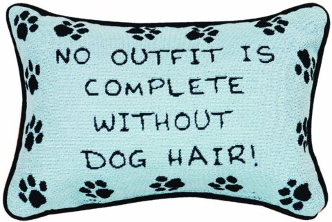 A cute home decor pillow for dog owners: 'No outfit is complete without dog hair!'